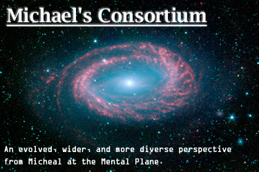 Michael has evolved to the Mental Plane. Welcome: Michael's Consortium